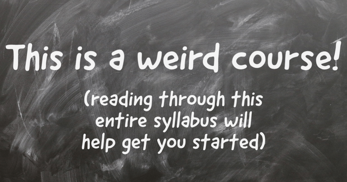 Chalkboard with message: This is a weird course! (reading through this entire syllabus will help get you started)